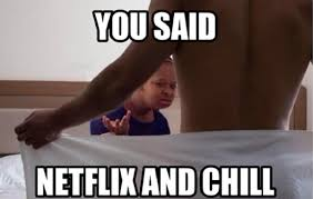 The Best 'Netflix And Chill' Memes - Mandatory via Relatably.com