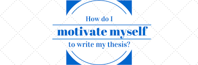 How do I motivate myself to write my thesis