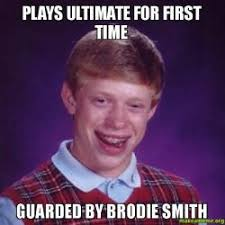 Plays ultimate for first time Guarded by Brodie Smith - Bad Luck ... via Relatably.com