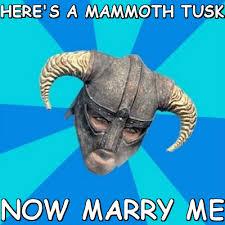 Here's a mammoth tusk now marry me (skyrim stan) | Meme share via Relatably.com