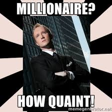 millionaire? how quaint! - Corporate Commander | Meme Generator via Relatably.com
