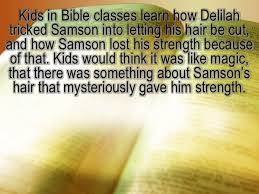 Image result for best quote on the power of the biblical Samson got lost when his hair was cut, - but when his hair grew he was stronger