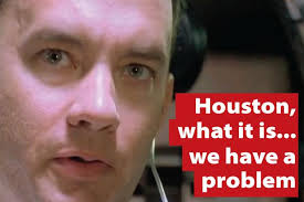 Houston, what it is, we have a problem' From Apollo 13 to ... via Relatably.com