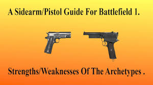 sidearm guide for battlefield 1 strengths and weaknesses of the strengths and weaknesses of the different archetypes 60 fps
