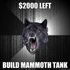 $2000 left BUILD MAMMOTH TANK - Insanity Wolf - quickmeme via Relatably.com