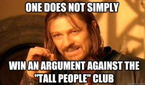 "One does not simply win an argument against the ""Tall people"" Club ... via Relatably.com"