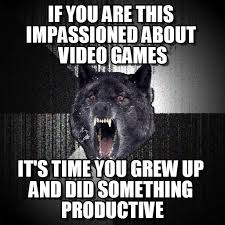 If You Are This Impassioned About Video Games on Memegen via Relatably.com