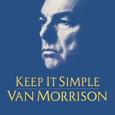 <b>Van Morrison</b> – <b>Keep</b> It Simple Lyrics | Genius Lyrics