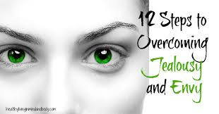 steps to overcoming jealousy and envy   healthy living in body      steps to overcoming jealousy and envy