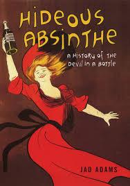 Hideous Absinthe: A History of the Devil in a Bottle by Jad Adams ...
