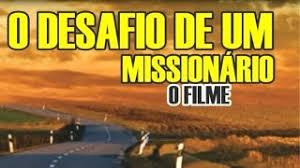 FILME EVANGELICO O DESAFIO DE UM MISSIONARIO
