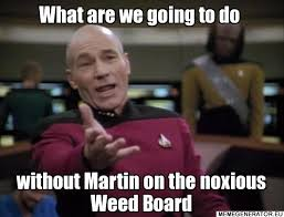 What are we going to do without Martin on the noxious Weed Board ... via Relatably.com