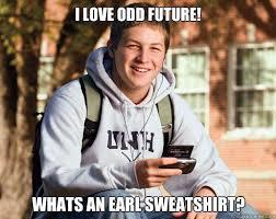 i love odd future! whats an earl sweatshirt? - College Freshman ... via Relatably.com