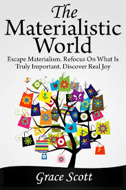 cheap materialism articles materialism articles deals on the materialistic world how to escape materialism theory of materialism mindful living