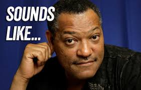 """sounds like…"" depicted by Laurence Fishburne 