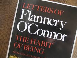 the habit of being the letters of flannery o connor catching days then came some interest in an older post of mine on a quote by flannery o connor from the habit of being the letters of flannery o connor
