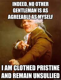 indeed, no other gentleman is as agreeable as myself i am clothed ... via Relatably.com