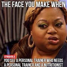 The Face You Make When You see a personal trainer who needs a ... via Relatably.com