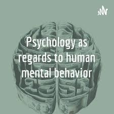 Psychology as regards to human mental behavior