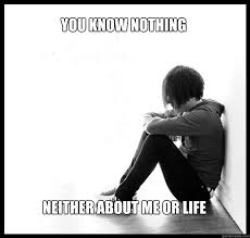 You know nothing Neither about me or life - Sad Youth - quickmeme via Relatably.com