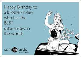 Happy Birthday to a brother-in-law who has the BEST sister-in-law ... via Relatably.com