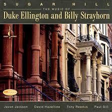 Sugar Hill: Music of <b>Duke Ellington</b> and <b>Billy Strayhorn</b> by Javon ...