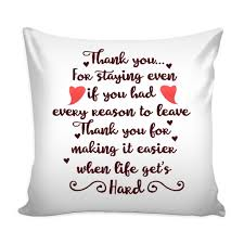 home page good morning quote thank you for staying even if you had every reason to leave love quotes for him pillow cover