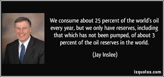 We consume about 25 percent of the world's oil every year, but we ... via Relatably.com