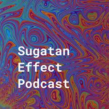 The Sugatan Effect Podcast