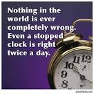 a stopped clock is right twice a day