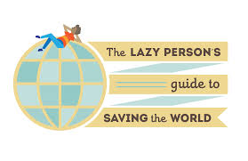 the lazy person s guide to saving the world united nations the lazy person s guide to saving the worldflorencia soto nino2017 03 17t18 52 22 00 00