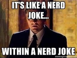 It's like a nerd joke... Within a nerd joke - inception | Meme ... via Relatably.com