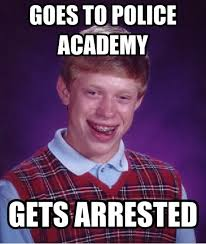 Bad Luck Brian, Police Academy | Law enforcement | Pinterest ... via Relatably.com