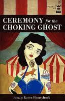 <b>Ceremony</b> for the Choking <b>Ghost</b> - Karen Finneyfrock - Google Books