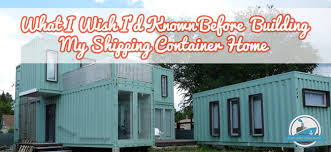 "Shipping Container Home Owners Speak Out  ""What I Wish I    d    What I Wish I    d Known Before Building My Shipping Container Home Blog Cover"