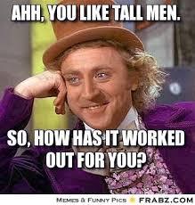 Ahh, you like tall men.... - Willy Wonka Meme Generator Captionator via Relatably.com
