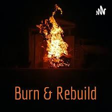 Burn & Rebuild