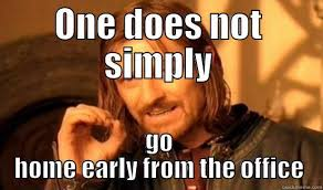 early office leave one does not simply go home early from the office boromir home office early