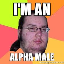 I'm an alpha male - Butthurt Dweller | Meme Generator via Relatably.com