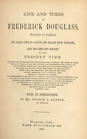 the narratives of the later lives of frederick douglass old age title page for a late nineteenth century edition of life and times of frederick douglass which was enlarged from douglass s 1855 my bondage and my dom