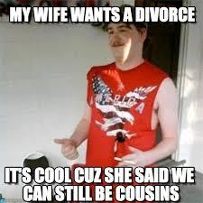 My Wife Wants A Divorce - Redneck Randal meme on Memegen via Relatably.com