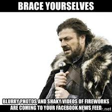 Brace Yourselves blurry photos and shaky videos of fireworks are ... via Relatably.com
