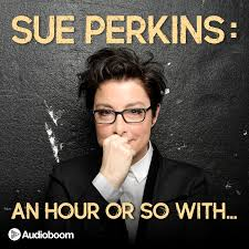 Sue Perkins: An hour or so with...