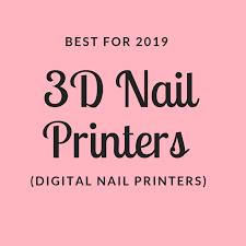 Best 3D Nail Printers (<b>Digital Nail Printers</b>) - 2019 Buyer's Guide