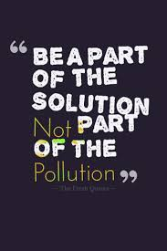 pollution quotes and slogans quotes wishes be a part of the solution not part of the pollution pollution quotes and slogans