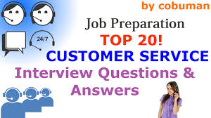 top 20 customer service interview questions and answers top 20 customer service interview questions and answers preparation final