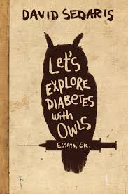 let s explore diabetes owls by david sedaris review let s explore diabetes owls by david sedaris review toronto star