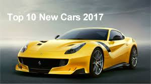 new exotic car releasesTop 10 New Cars 2017  Best Upcoming Cars 2017  YouTube