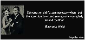 Lawrence Welk Quotes. QuotesGram via Relatably.com
