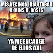 Meme Disaster Girl - mis vecinos insultaban a guns n' roses ya me ... via Relatably.com